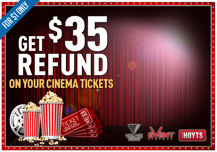 A $35 Refund on your cinema tickets valid at any cinema theater